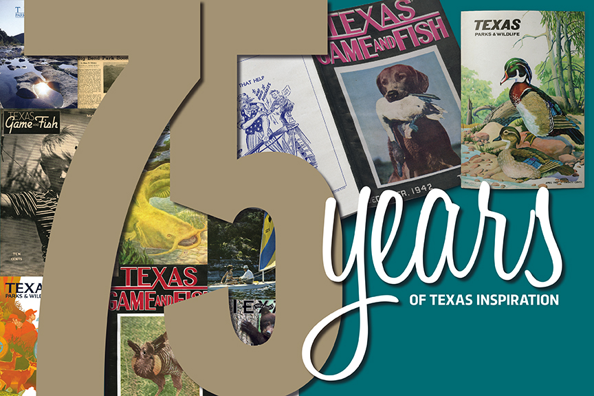Texas Parks and Wildlife Magazine Celebrates 75 Years if Bringing the Texas Outdoors to you.