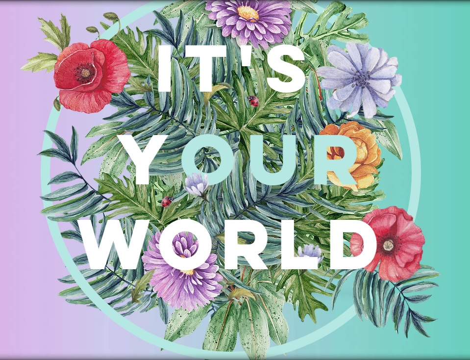 It's Your World -- let's make it beautiful.
